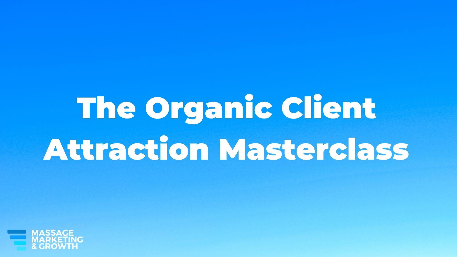 Organic Client Attraction Masterclass